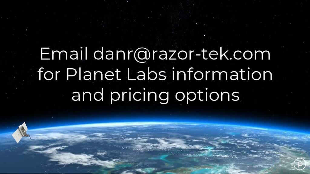 Email danr@razor-tek.com for Planet Labs inform...