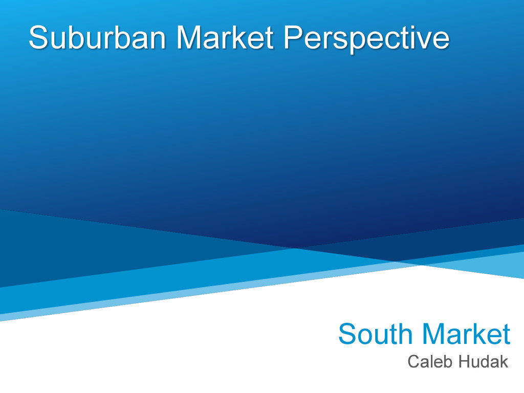 Suburban Market Perspective South Market Caleb ...