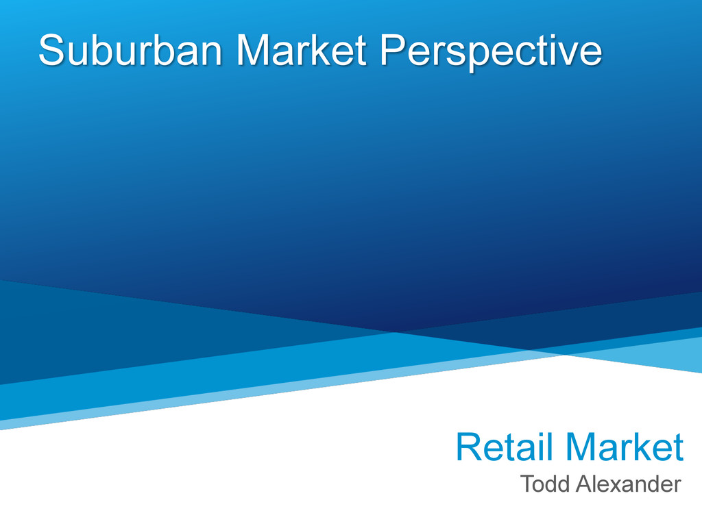 Suburban Market Perspective Retail Market Todd ...
