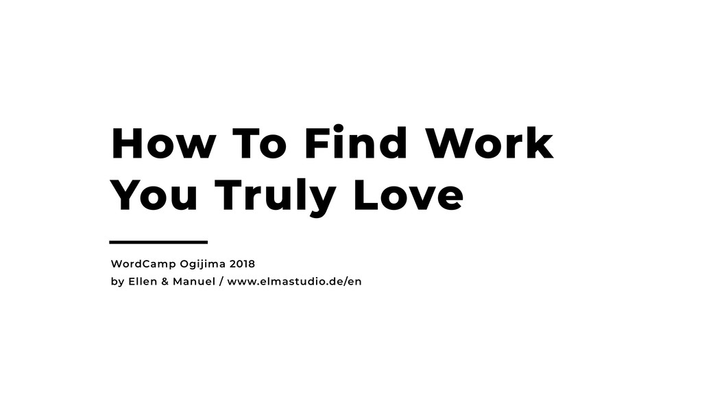 How To Find Work You Truly Love WordCamp Ogijim...