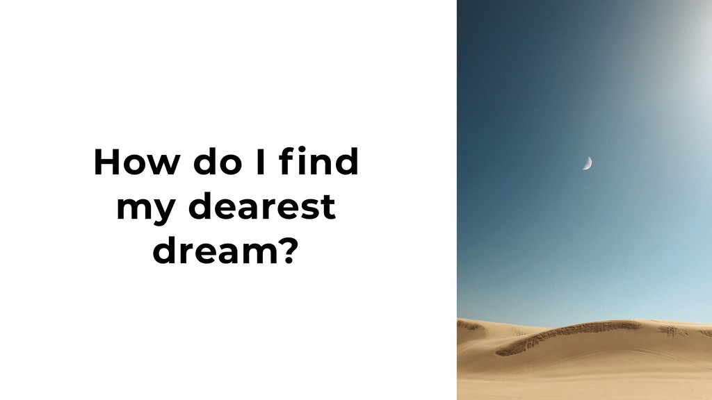 How do I find my dearest dream?