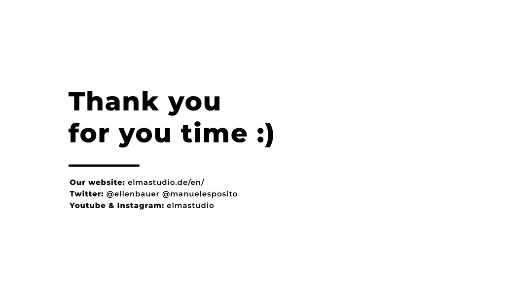Thank you for you time :) Our website: elmastud...