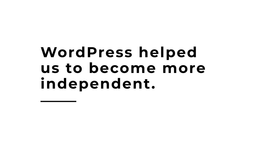 WordPress helped us to become more independent.