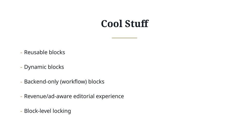 Cool Stuff - Reusable blocks - Dynamic blocks - ...