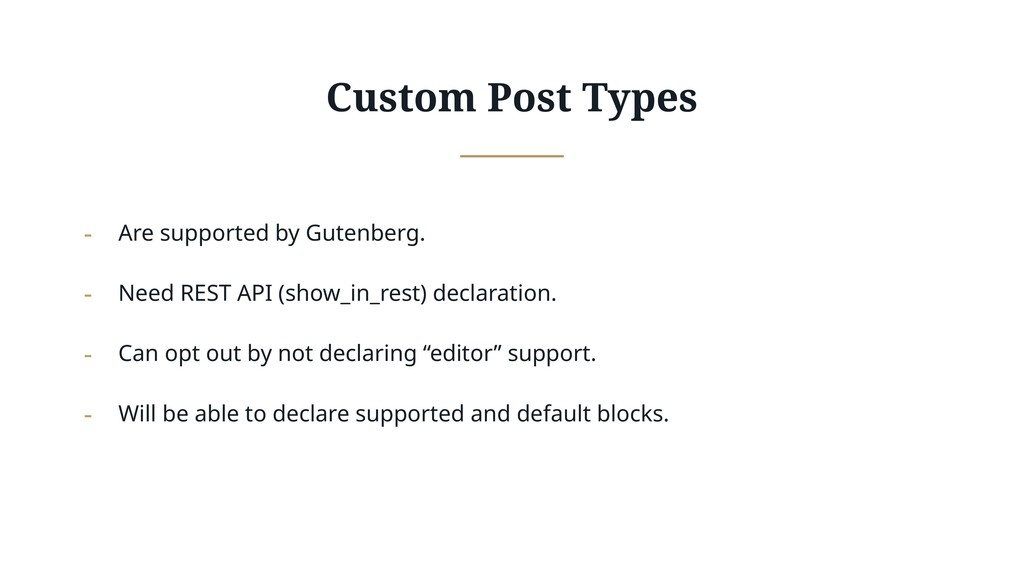 Custom Post Types - Are supported by Gutenberg....
