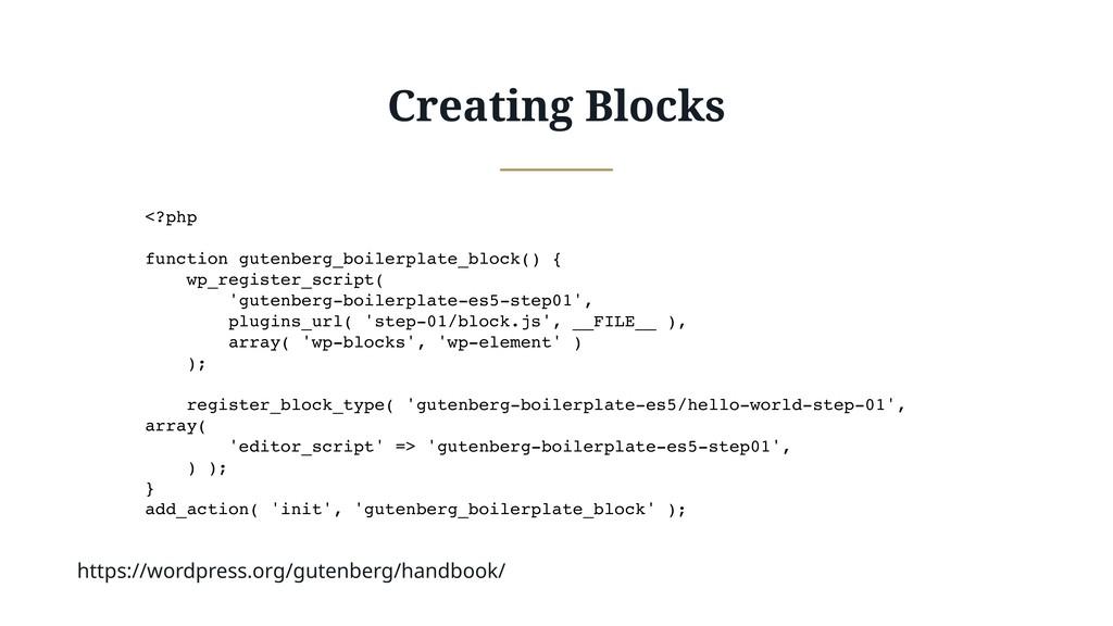 Creating Blocks <?php function gutenberg_boiler...