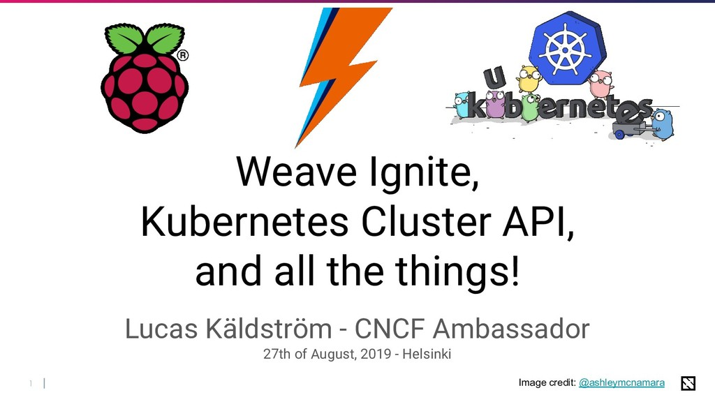 1 Weave Ignite, Kubernetes Cluster API, and all...