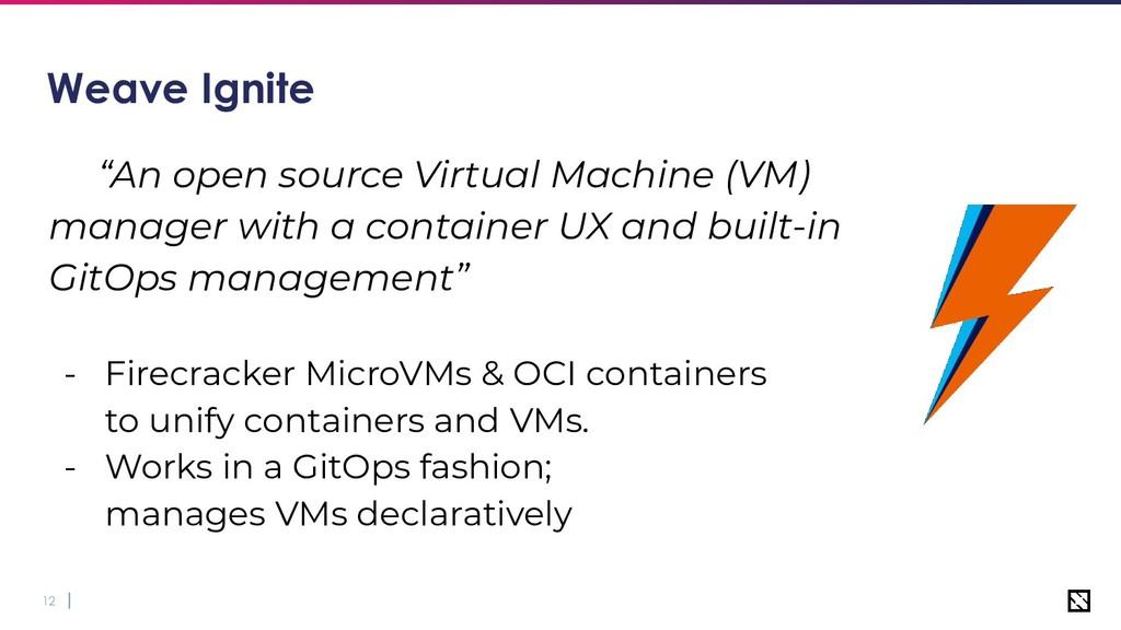 "12 Weave Ignite ""An open source Virtual Machine..."