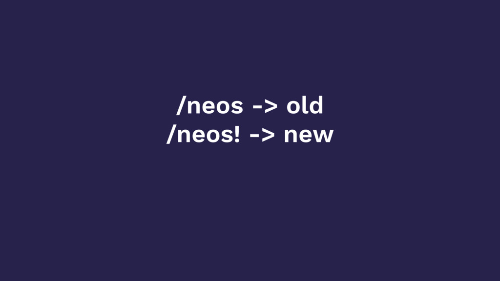/neos -> old /neos! -> new