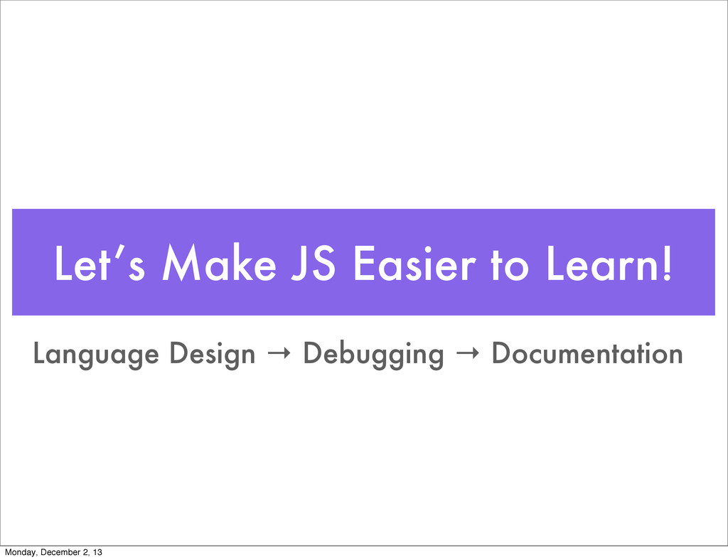 Let's Make JS Easier to Learn! Language Design ...