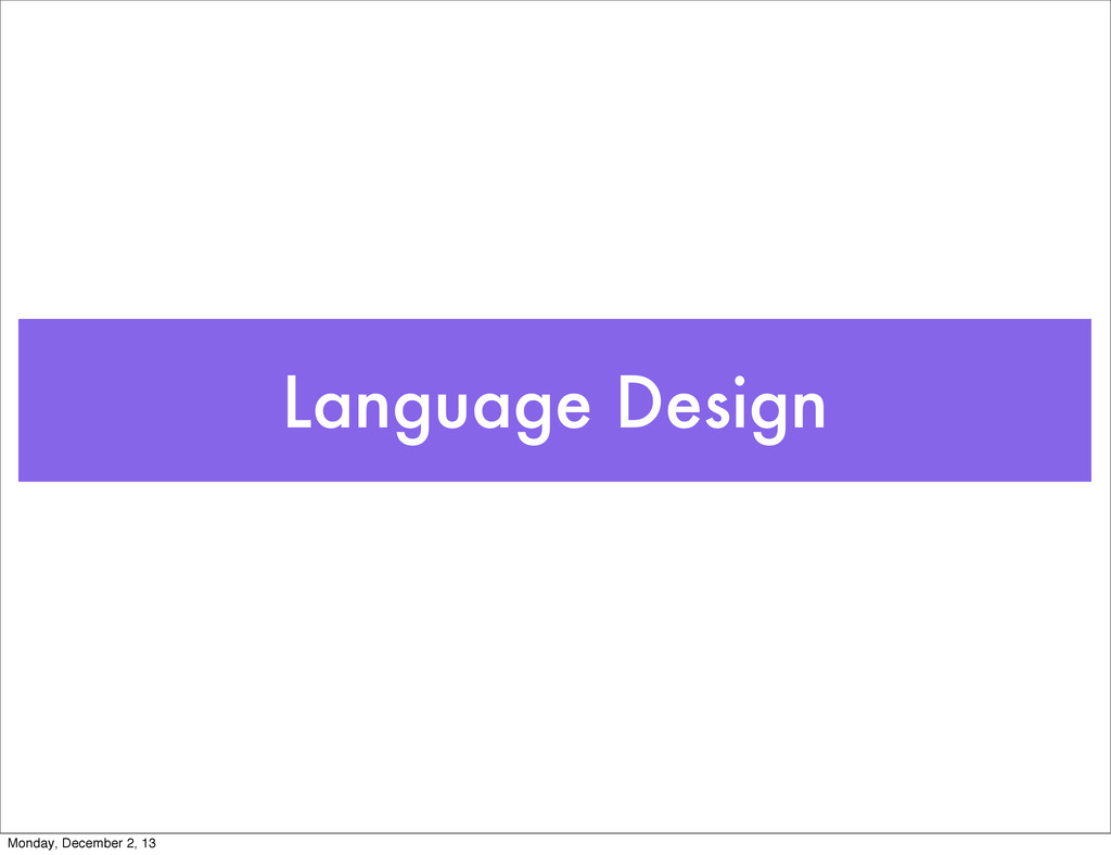 Language Design Monday, December 2, 13