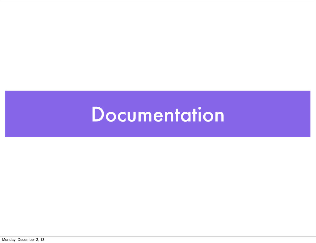 Documentation Monday, December 2, 13