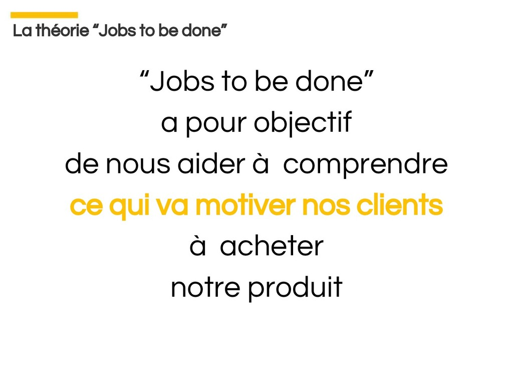 "La théorie ""Jobs to be done"" ""Jobs to be done"" ..."