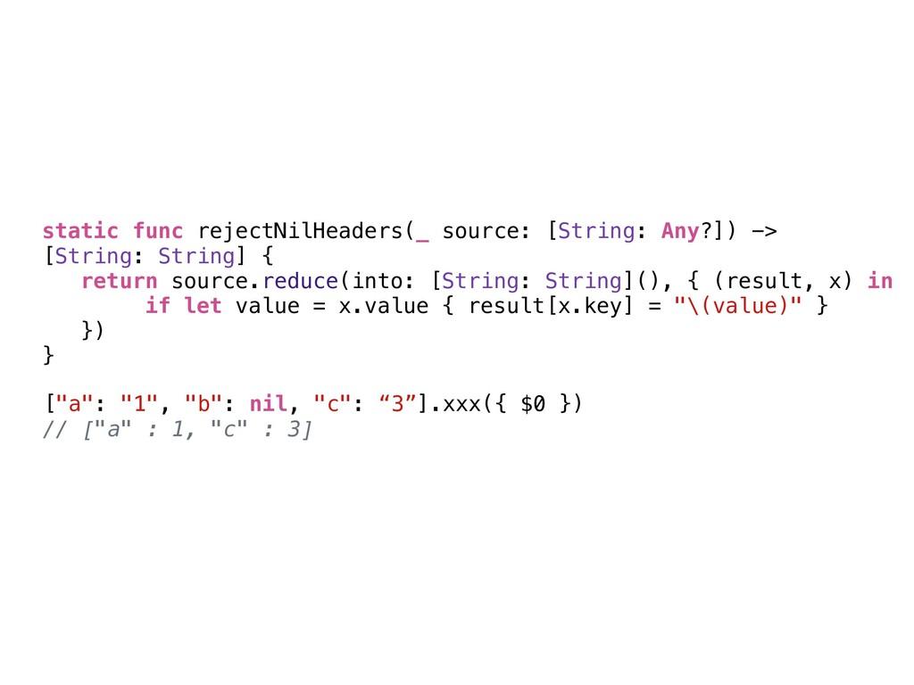 static func rejectNilHeaders(_ source: [String:...