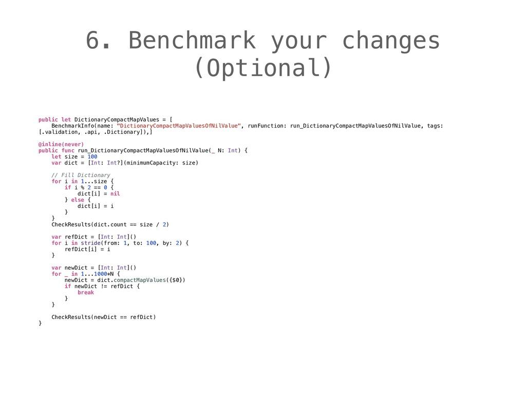 6. Benchmark your changes (Optional) public let...