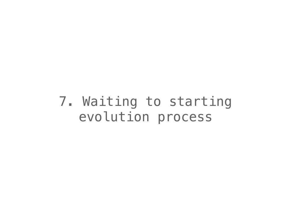 7. Waiting to starting evolution process