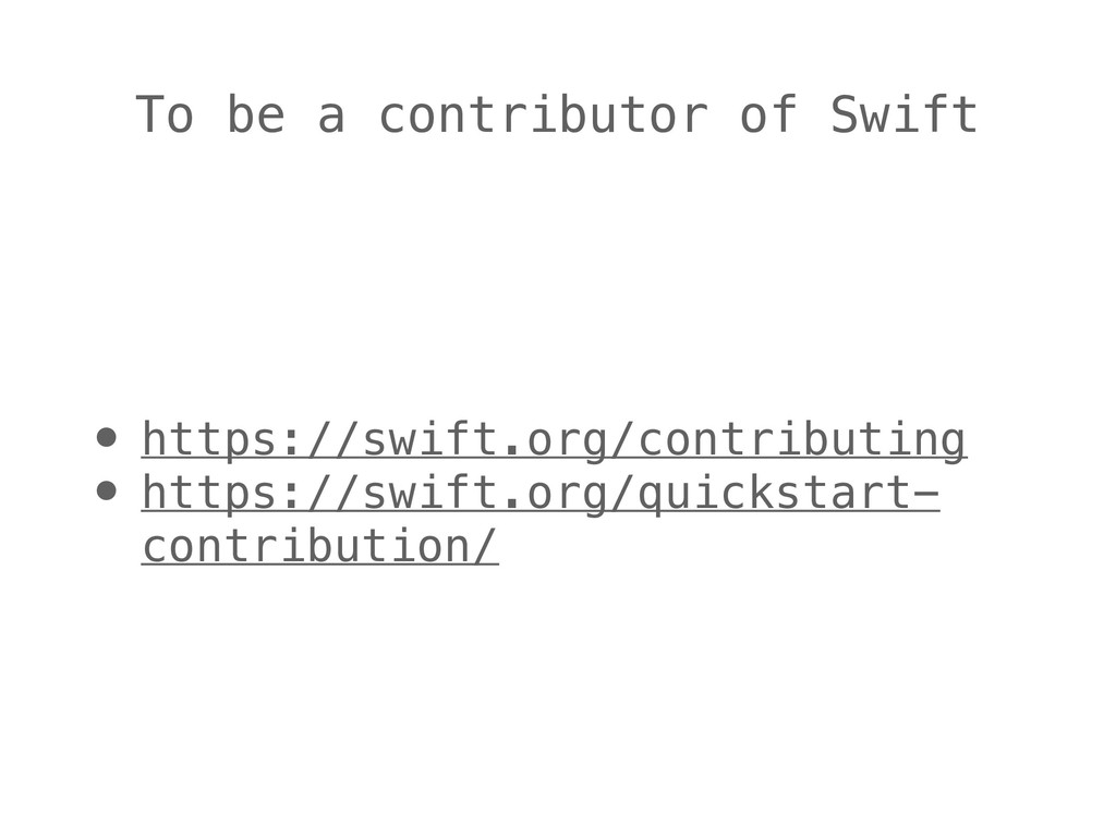 To be a contributor of Swift • https://swift.or...