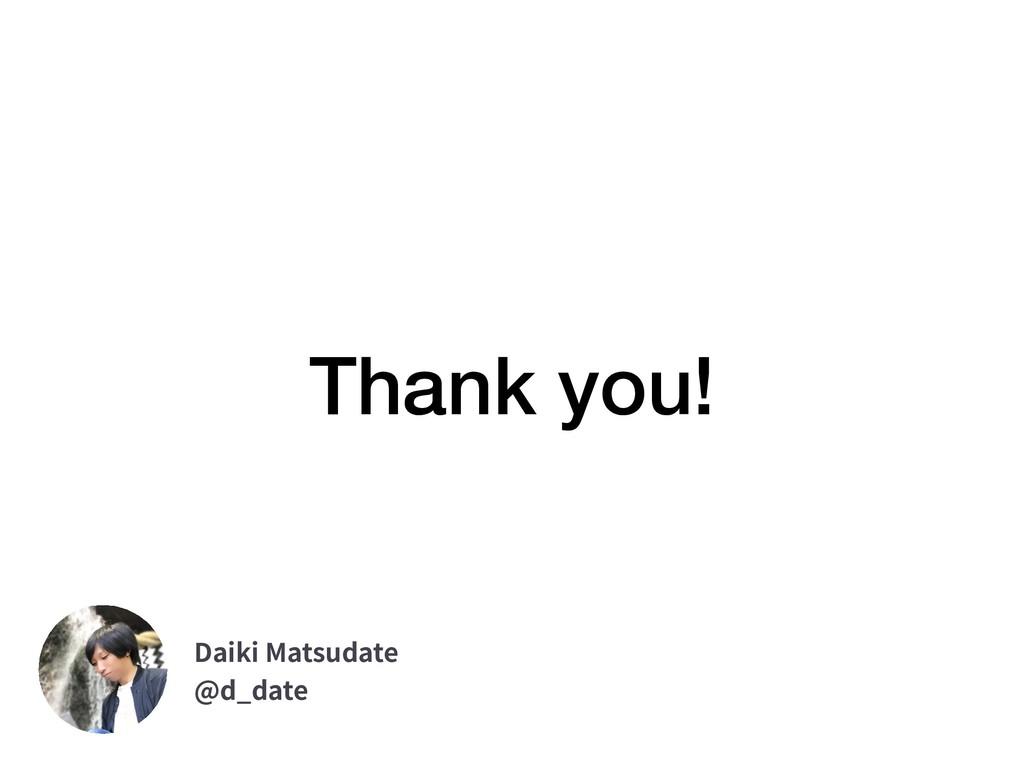 Thank you! Daiki Matsudate @d_date