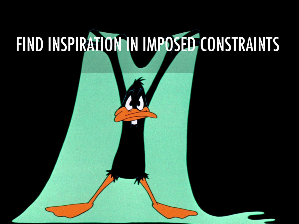 FIND INSPIRATION IN IMPOSED CONSTRAINTS