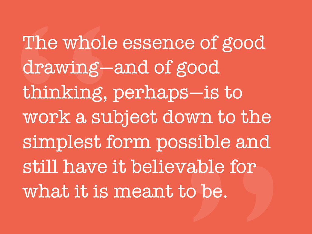 """"""" The whole essence of good drawing—and of good..."""