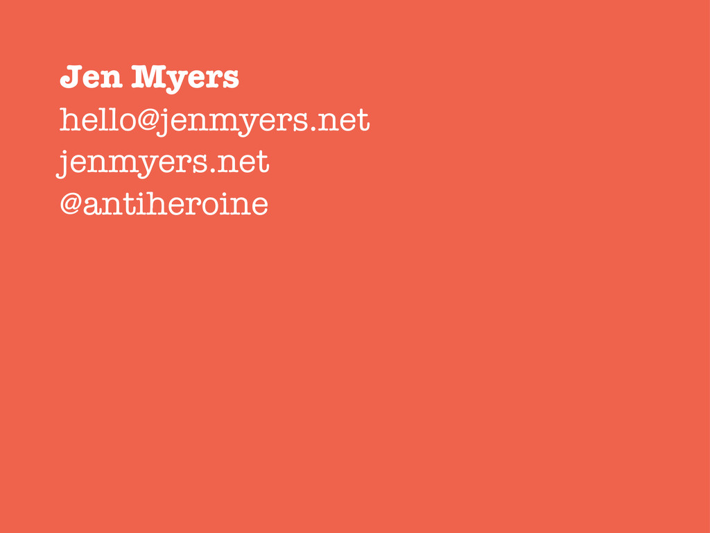 Jen Myers hello@jenmyers.net jenmyers.net @anti...