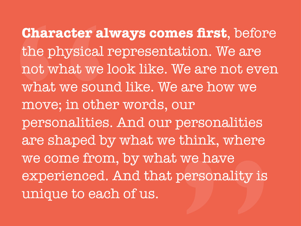 """"""" Character always comes first, before the physi..."""