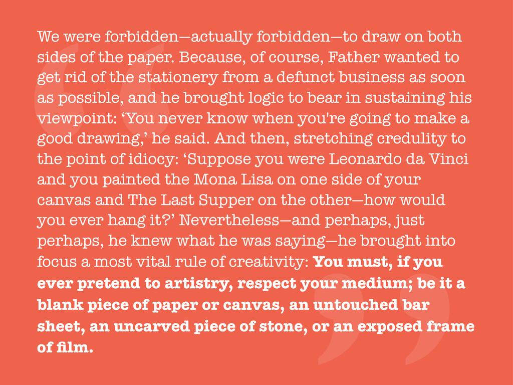 """"""" We were forbidden—actually forbidden—to draw ..."""