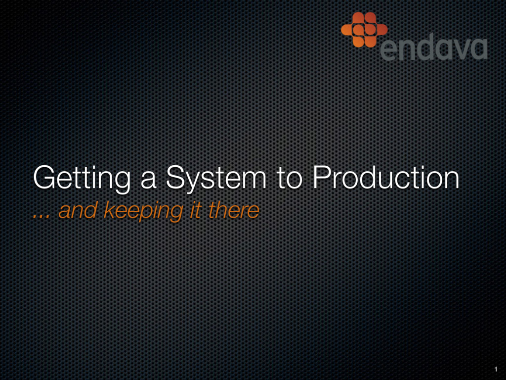 Getting a System to Production ... and keeping...