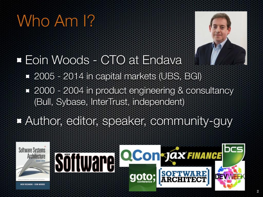 Who Am I? Eoin Woods - CTO at Endava 2005 - 201...