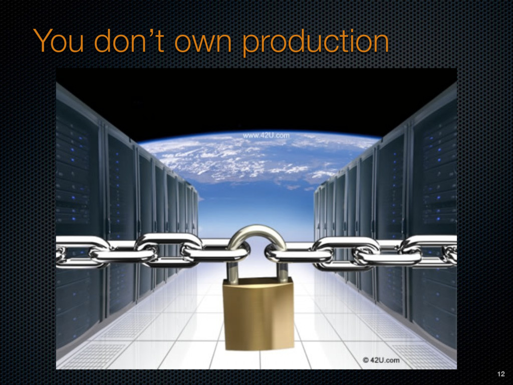 You don't own production 12