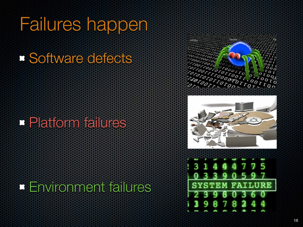 Failures happen Software defects Platform failu...