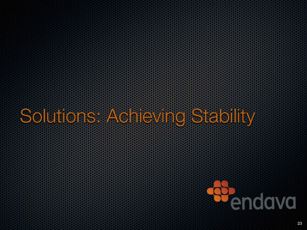 Solutions: Achieving Stability 23