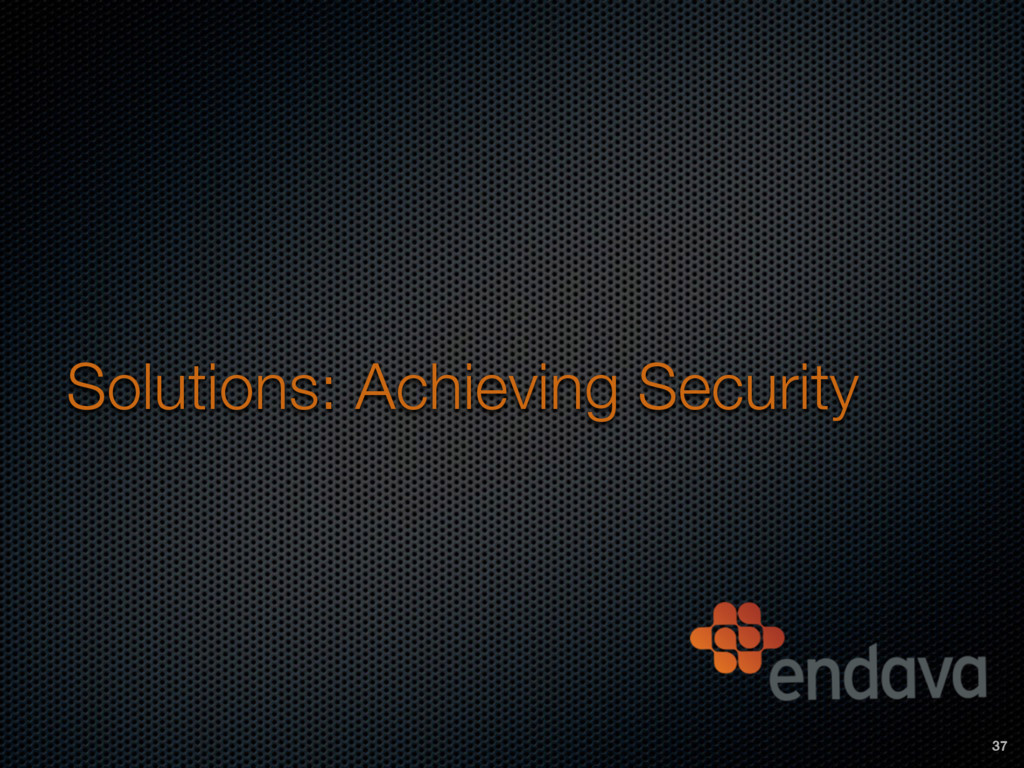 Solutions: Achieving Security 37