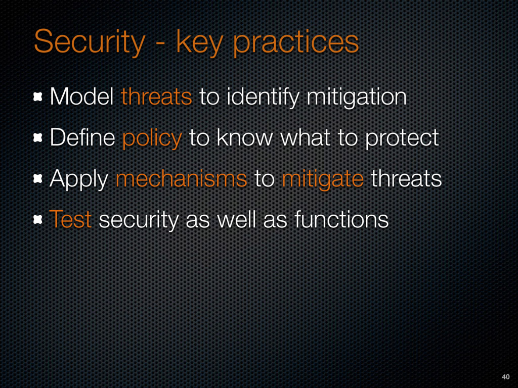 Security - key practices Model threats to ident...