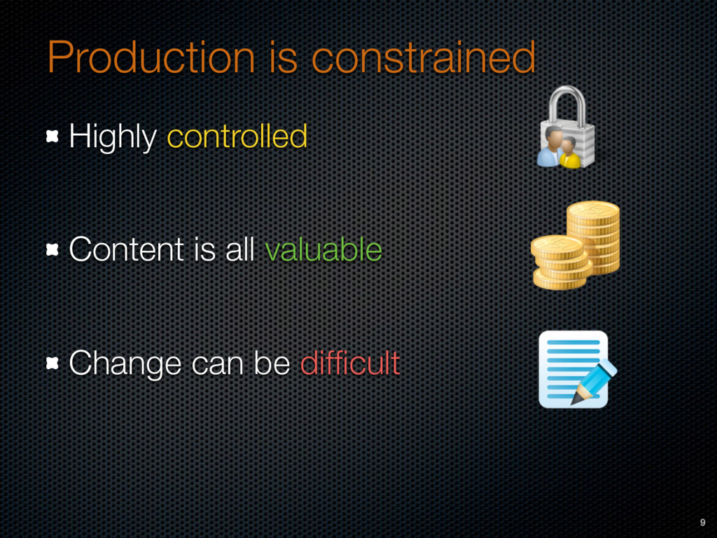 Production is constrained Highly controlled Con...