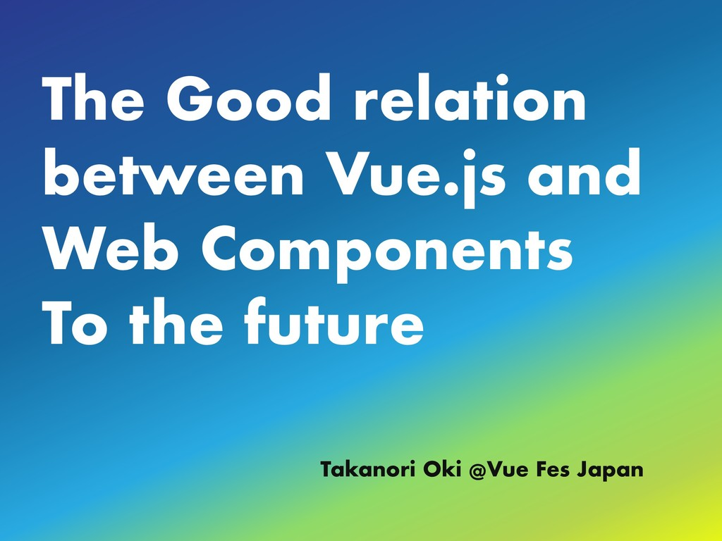The Good relation between Vue.js and Web Compon...