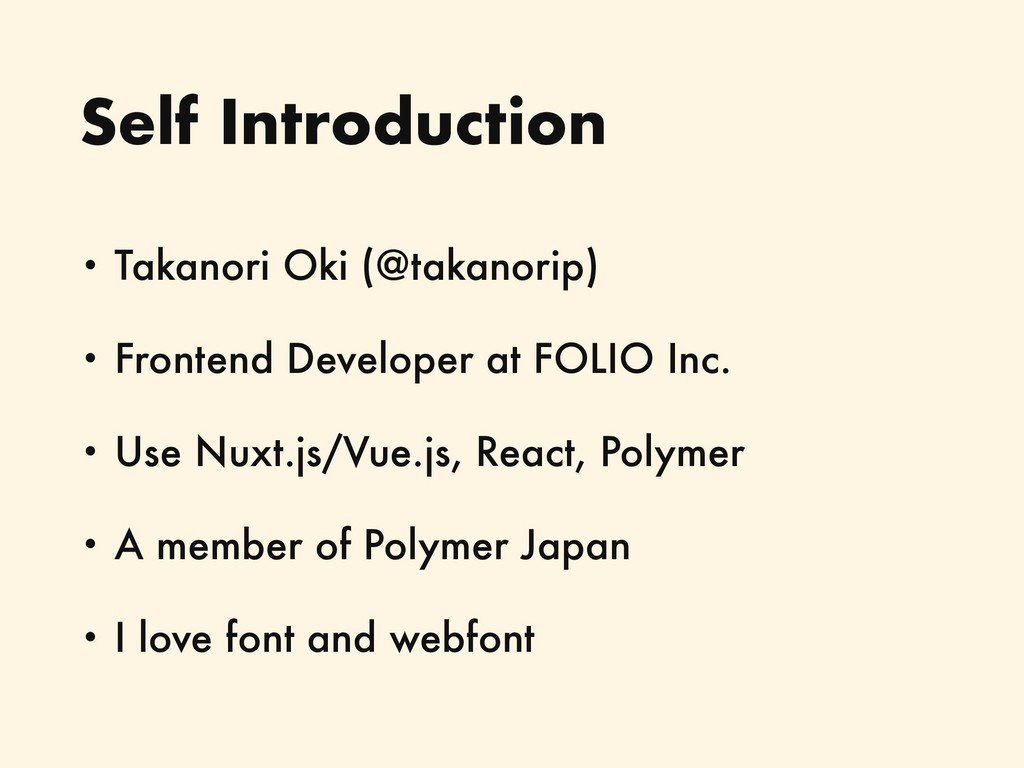 Self Introduction • Takanori Oki (@takanorip) •...