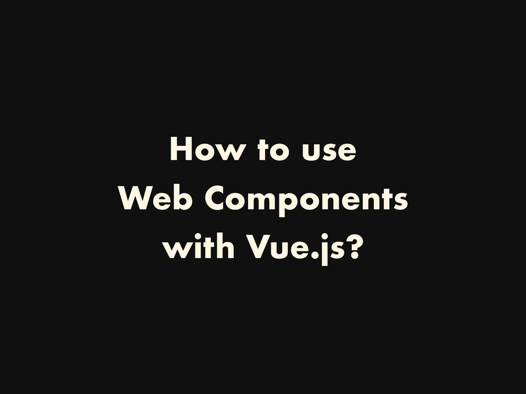 How to use Web Components with Vue.js?