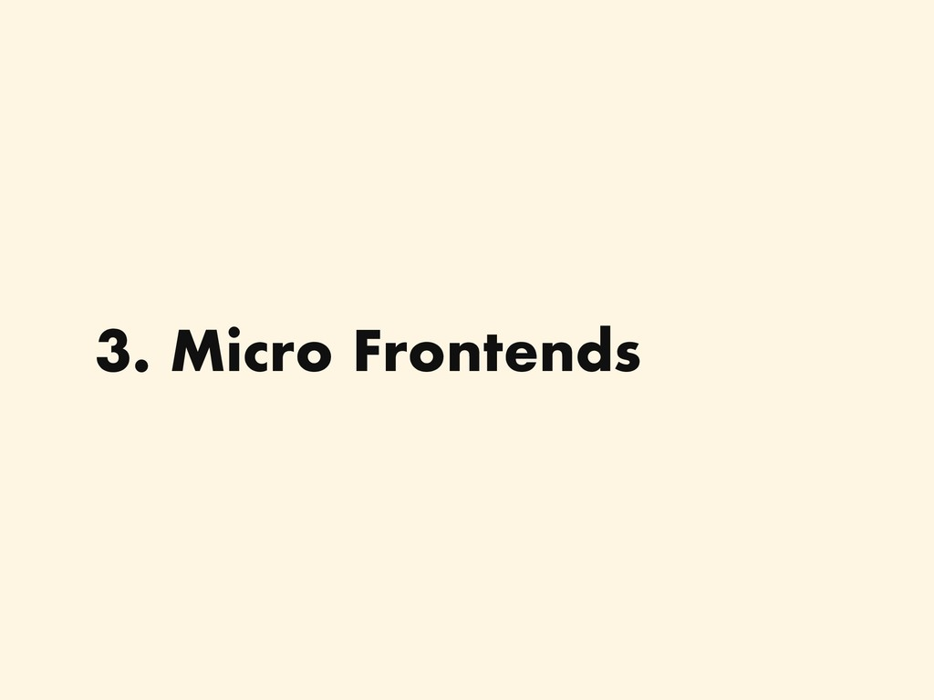 3. Micro Frontends