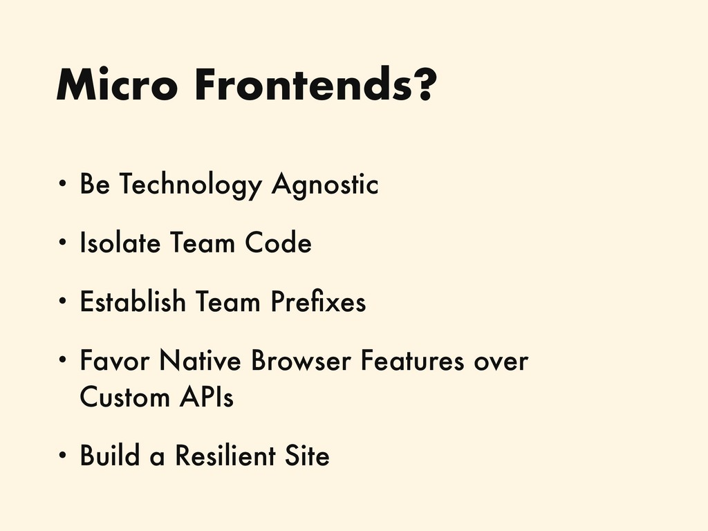 Micro Frontends? • Be Technology Agnostic • Iso...
