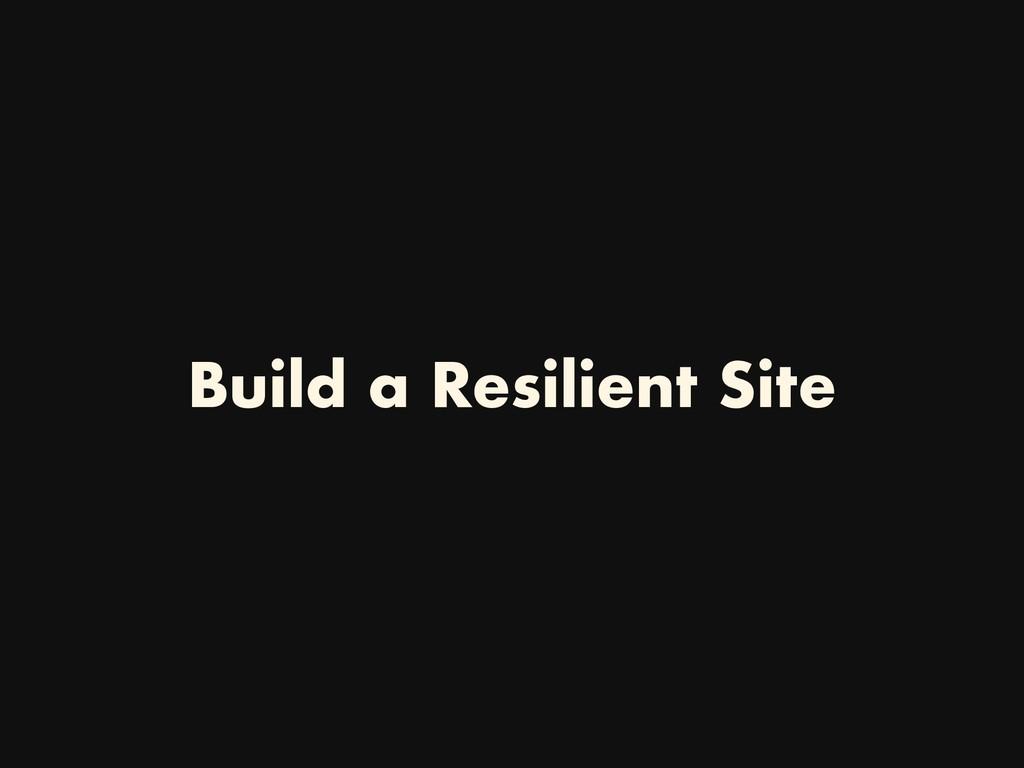Build a Resilient Site