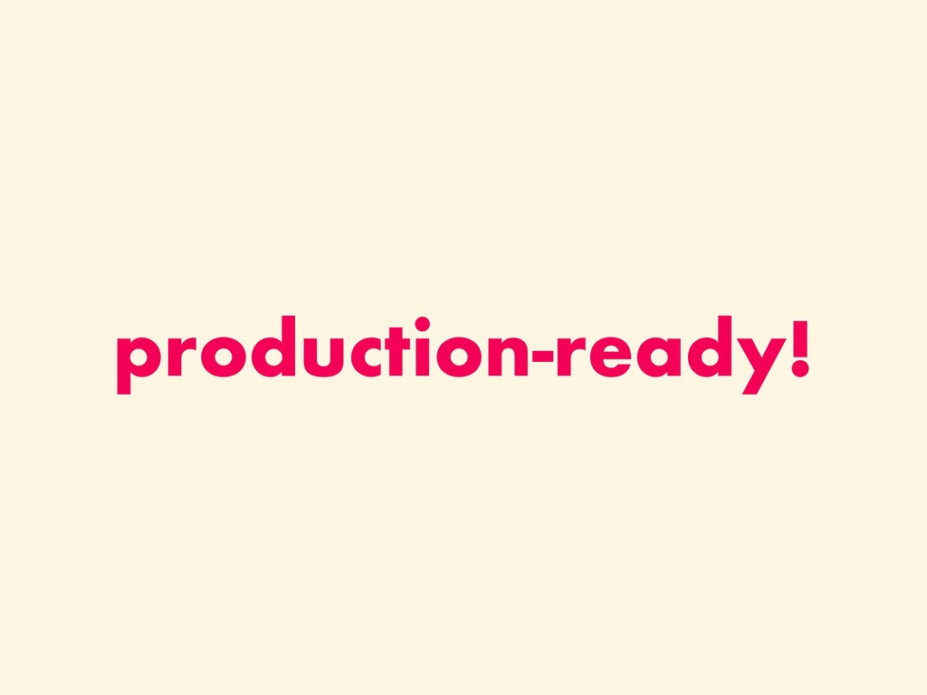 production-ready!