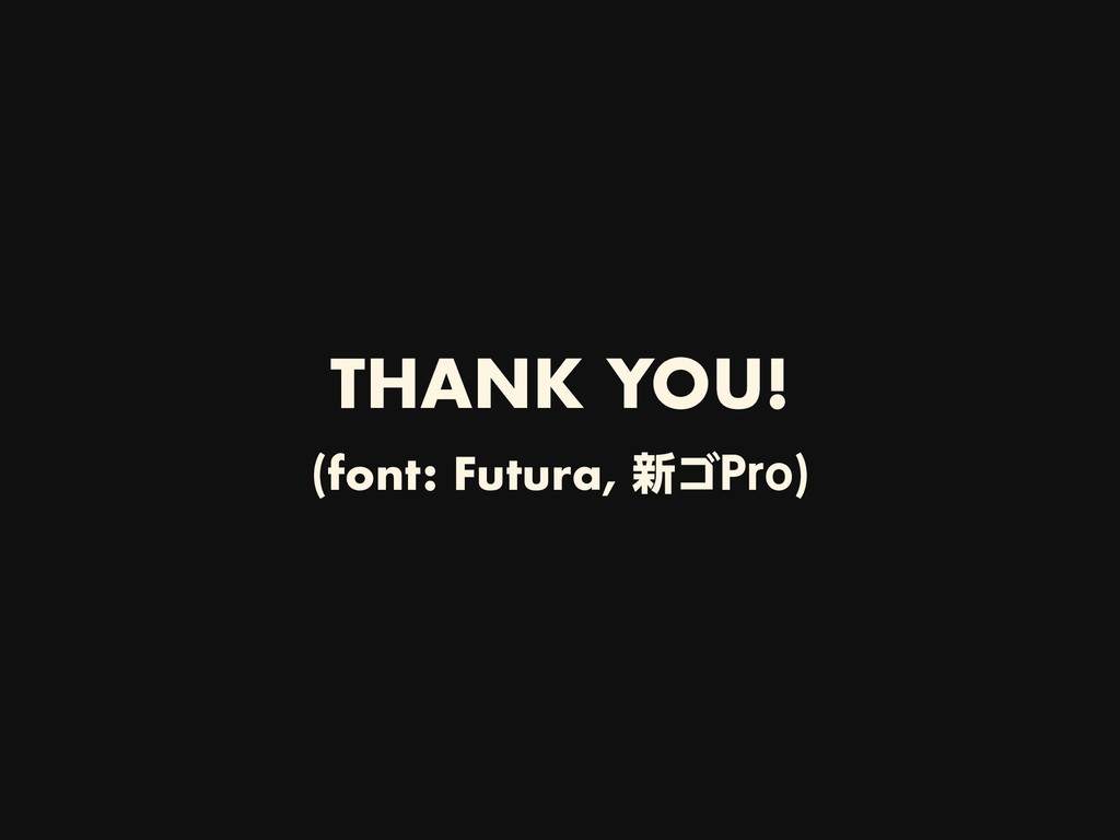 THANK YOU! (font: Futura, ৽ΰ1SP)
