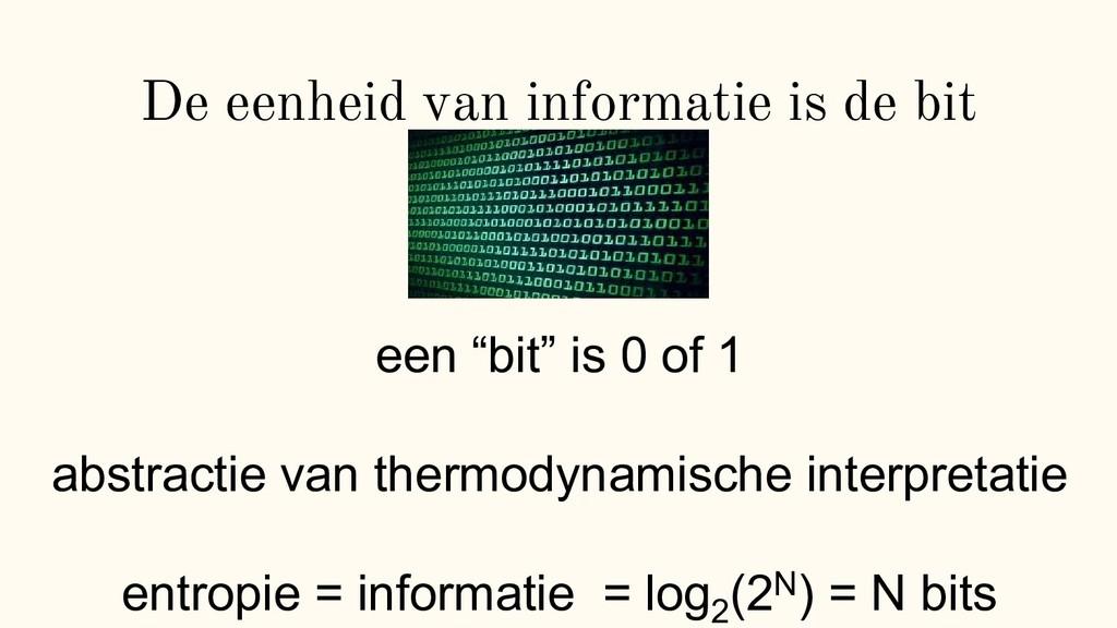 """De eenheid van informatie is de bit een """"bit"""" i..."""