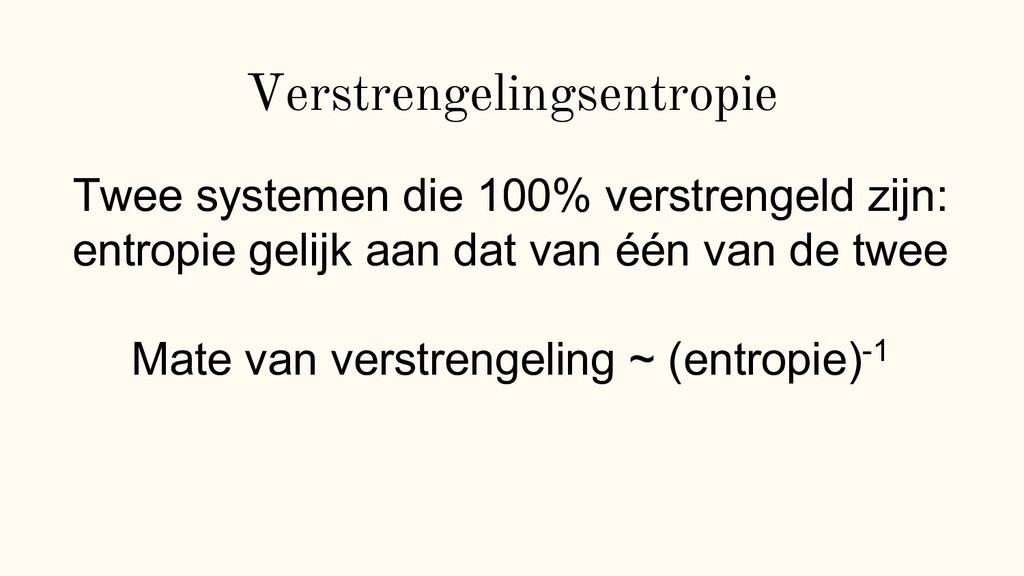 Verstrengelingsentropie Twee systemen die 100% ...