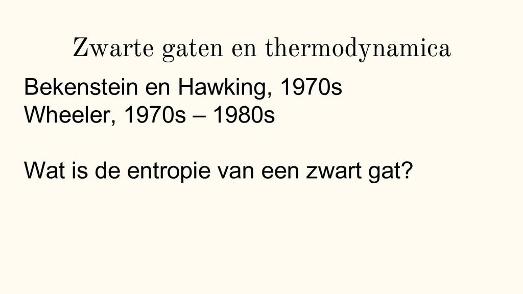 Zwarte gaten en thermodynamica Bekenstein en Ha...