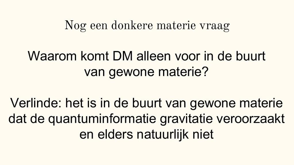 Nog een donkere materie vraag Waarom komt DM al...