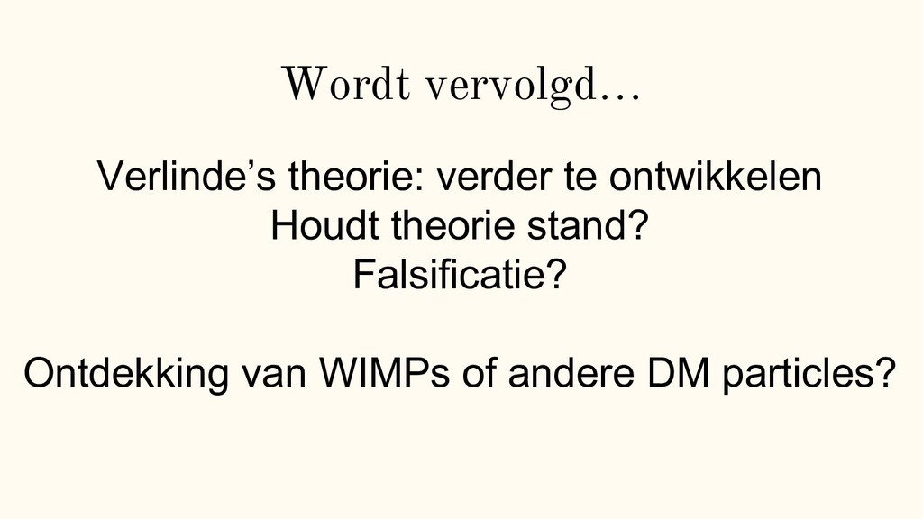 Wordt vervolgd… Verlinde's theorie: verder te o...
