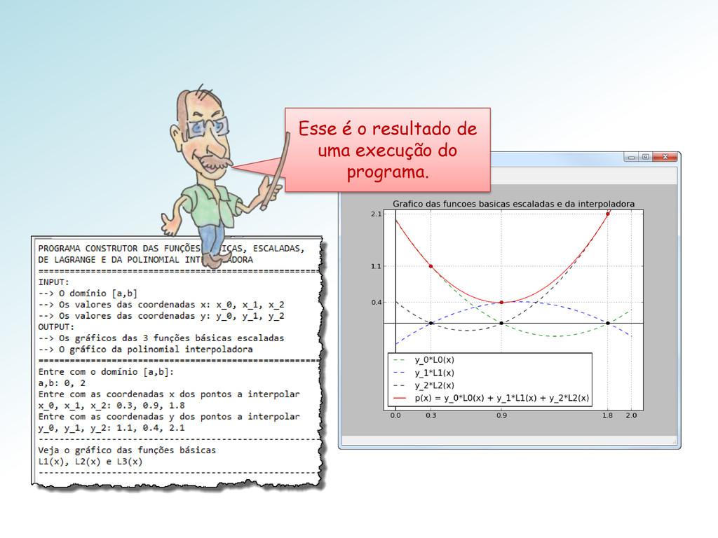 Esse é o resultado de uma execução do programa.
