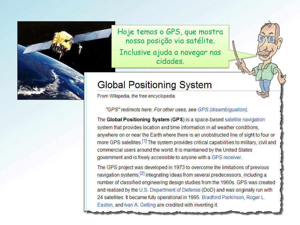Hoje temos o GPS, que mostra nossa posição via ...